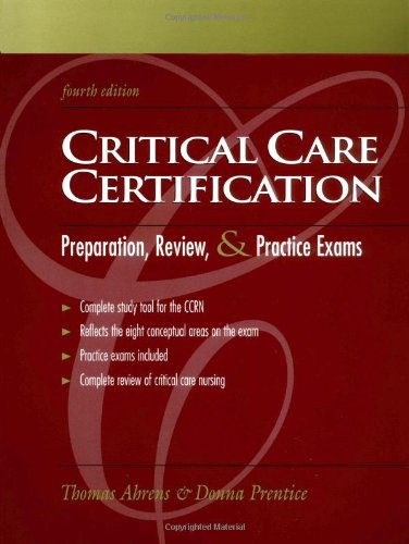 Critical Care Certification: Preparation, Review, and Practice Exams