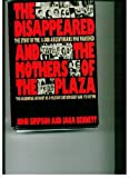 The Disappeared and the Mothers of the Plaza : The Story of the 11,000 Argentinians Who Vanished, Simpson, John and Bennett, Jana, 0312212291