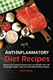 Anti-Inflammatory Diet Recipes: Restore Your Immune System & Lose Weight With 150 Amazingly Simple, Tasty And Anti-Inflammatory Recipes