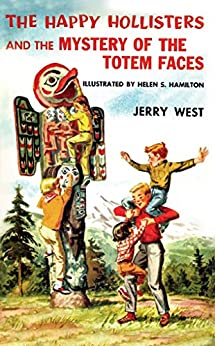 The Happy Hollisters and the Mystery of the Totem Faces: (Volume 15) by [West, Jerry]