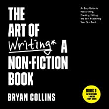 The Art of Writing a Non-Fiction Book: An Easy Guide to Researching, Creating, Editing, and Self-Publishing Your First Book (Become a Writer Today) Audiobook by Bryan Collins Narrated by Bryan Collins