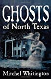 Ghosts of North Texas, Mitchel Whitington, 1556229402