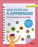 Aidez votre ado à apprendre: 80 techiques pédagogiques positives en images