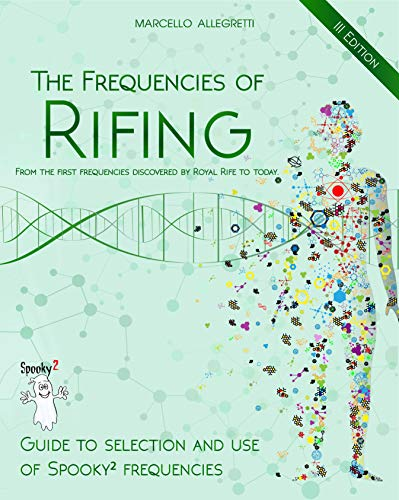 The Frequencies of Rifing - From the first frequencies discovered by Royal Rife to today.: Guide to selection and use of Spooky2 frequencies by [Allegretti, Marcello]