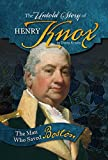 The Untold Story of Henry Knox: The Man Who Saved Boston (What You Didn't Know About the American Revolution)