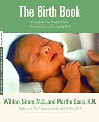 { THE BIRTH BOOK: EVERYTHING YOU NEED TO KNOW TO HAVE A SAFE AND SATISFYING BIRTH (SEARS PARENTING LIBRARY) } By Sears ( Author ) [ Feb - 1994 ] [ Paperback ]