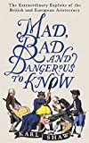 img - for Mad, Bad and Dangerous to Know: The Extraordinary Exploits of the British and European Aristocracy book / textbook / text book