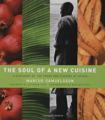 The Soul of a New Cuisine: A Discovery of the Foods and Flavors of Africa by Marcus Samuelsson