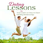 Dating Lessons: Your Guide on How to Have Healthy Relationship | Phoebe Golding
