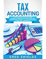 Tax Accounting: A Guide for Small Business Owners Wanting to Understand Tax Deductions, and Taxes Related to Payroll, LLCs, Self-Employment, S Corps, and C Corporations