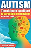 Autism: The Ultimate Handbook To Parenting And Teaching - Best Reviews Guide