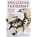 Speculative Taxidermy: Natural History, Animal Surfaces, and Art in the Anthropocene (Critical Life Studies)