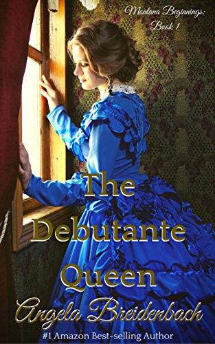 The Debutante Queen (Montana Beginnings Book 1) by [Breidenbach, Angela]