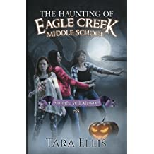 The Haunting of Eagle Creek Middle School (The Samantha Wolf Mysteries) (Volume 5)