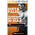 Dieta Paleolítica - Transforme seu corpo em 30 dias com a dieta Paleo 2Ed: Programa de alimentação e treinamento para perder peso, queimar gorduras, definir ... e ganhar massa muscular e ter mais energia