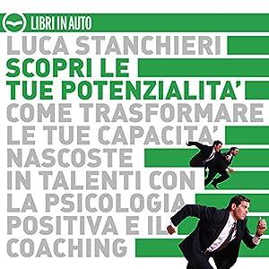 Scopri le tue potenzialità. Come trasformare le tue capacità nascoste in talenti con la psicologia positiva ed il coaching Audiobook