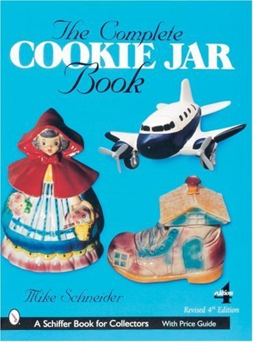 Complete Cookie Jar Book - The Complete Cookie Jar Book (Schiffer book for collectors) by Mike Schneider (2007-07-03)