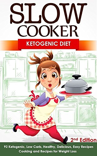 Slow Cooker: Ketogenic Diet: 92 Ketogenic, Low Carb, Healthy, Delicious, Easy Recipes: Cooking and Recipes for Weight Loss - 2nd Edition (Lose Fat, Clean ... Keto Diet, Low Carb, K