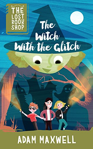 The Witch With The Glitch: A Halloween Adventure (The Lost Bookshop Book -
