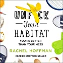 Unf--k Your Habitat: You're Better Than Your Mess Audiobook by Rachel Hoffman Narrated by Emily Woo Zeller