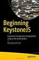 Beginning KeystoneJS: A practical introduction to KeystoneJS using a real-world project Front Cover