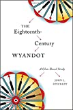 Eighteenth-Century Wyandot : A Clan-Based Study, Steckley, John L., 1554589568