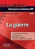 Image de Concours commun IEP 2009 : La guerre - Références essentielles et méthodologie de l'épreuve en f
