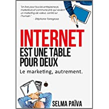 Internet est une table pour deux: Le marketing, autrement (French Edition)