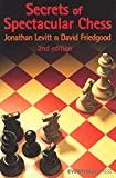 Secrets Of Spectacular Chess-Jonathan Levitt David Friedgood