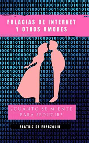 FALACIAS DE INTERNET Y OTROS AMORES: ¿Cuánto se miente para seducir? por DE ERRAZQUIN, BEATRIZ,TINTA DE ESCRITORES,MEDIA FARM PARTNERS