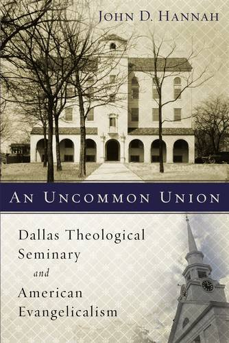 An Uncommon Union: Dallas Theological Seminary and American Evangelicalism PDF