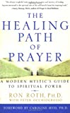 The Healing Path of Prayer, Ron Roth and Peter Occhiogrosso, 0609802267