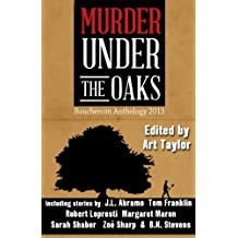 Murder Under the Oaks: Bouchercon Anthology 2015