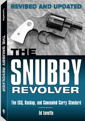 Snubby Revolver: The ECQ, Backup, and Concealed Carry Revised and Updated