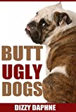 Butt Ugly Dogs: A Photography Survey of the Top 10 Ugliest Dog Breeds in the World! (Butt Ugly Stuff Book 1)