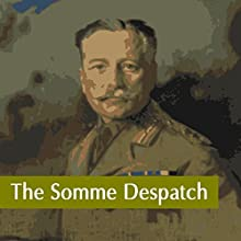The Somme Despatch Audiobook by Douglas Haig Narrated by Felbrigg Napoleon Herriot