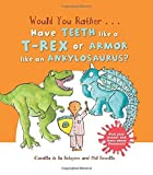 Would You Rather...Have the Teeth of a T-Rex or the Armour of an Ankylosaurus?: Hilarious scenes bring Dinosaur facts to life! by Camilla de la Bedoyere (2015-10-09)