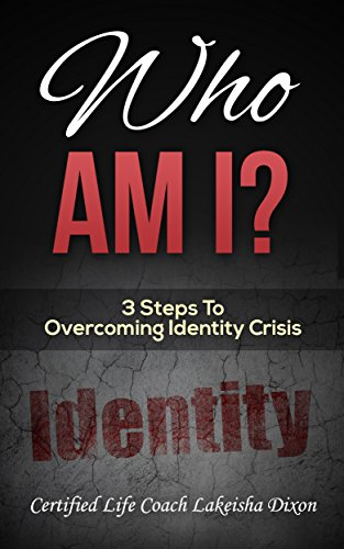 Who Am I?: 3 Steps To Overcoming Identity Crisis
