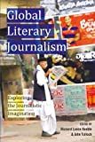 Global Literary Journalism : Exploring the Journalistic Imagination, Keeble, Richard and Tulloch, John, 1433118661