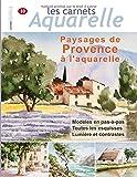 Les carnets aquarelle n°10: Paysages de Provence à l'aquarelle