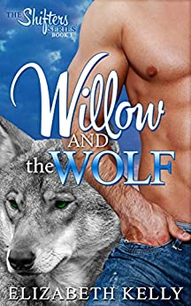 Willow and the Wolf (The Shifters Series Book 1) by [Kelly, Elizabeth]