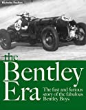 Bentley Era : The Fast and Furious Story of the Fabulous Bentley Boys