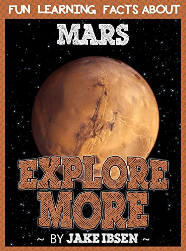 Explore More: Fun Learning Facts About Mars: Illustrated Fun Learning For Kids