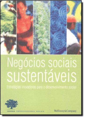 Negócios Sociais Sustentáveis. Estratégias Inovadoras Para O Desenvolvimento Social