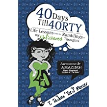 40 Days Till 40RTY: Life Lessons from the Ramblings of My UNFILTERED Thoughts
