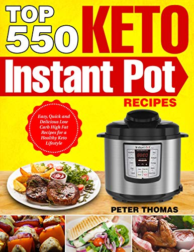 Top 550 Keto Instant Pot Recipes: Easy, Quick and Delicious Low Carb High Fat Recipes for a Healthy Keto Lifestyle by Peter Thomas