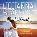 To Trust Again: Forty and Free, Book 2 Audiobook by Lillianna Blake, Maci Grant Narrated by Gwendolyn Druyor