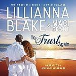 To Trust Again: Forty and Free, Book 2 | Lillianna Blake,Maci Grant