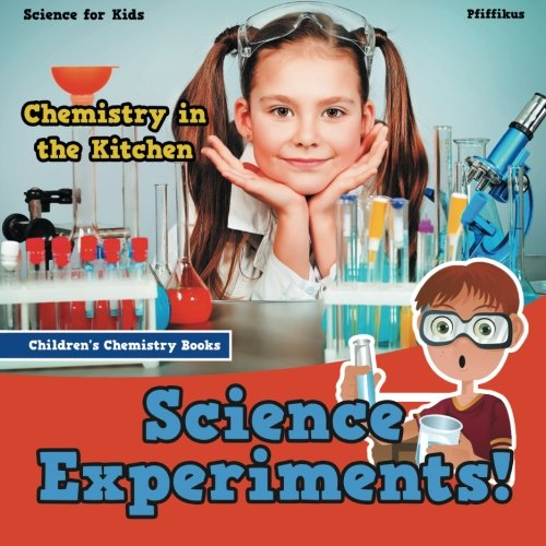 Science Experiments! Chemistry in the Kitchen - Science for Kids - Children's Chemistry Books