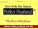 img - for How to Be the Almost Perfect Husband: By Wives Who Know book / textbook / text book